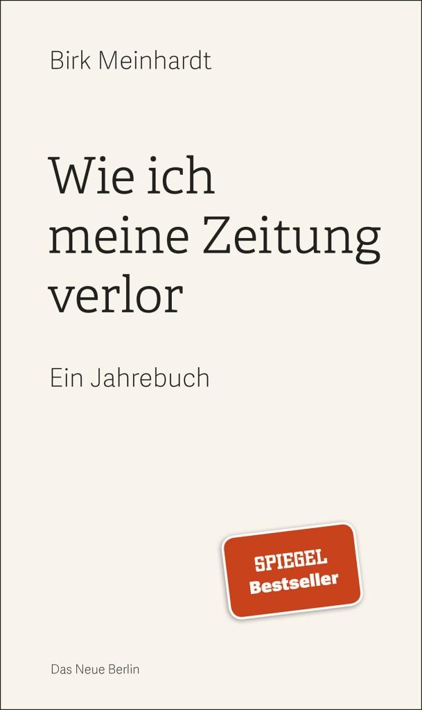 Birk Meinhardt: Wie ich meine Zeitung verlor, Eulenspiegel, Berlin 2020, 144 Seiten, 15 Euro
